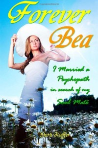 Forever Bea I married a psychopath in search of my soul mate Shirli Kieffer