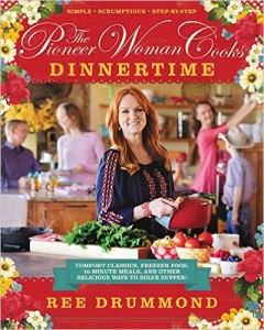 The Pioneer Woman Cooks Dinnertime Comfort Classics Freezer Food Minute Meals and Other Delicious Ways to Solve Supper