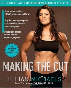Making the Cut The 30 Day Diet and Fitness Plan for the Strongest Sexiest You Jillian Michaels